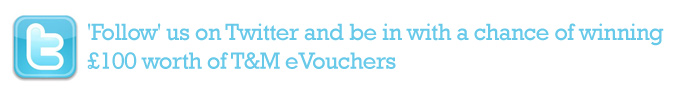 Follow us on Twitter and be in with a chance of winning £100 worth of T&M eVouchers